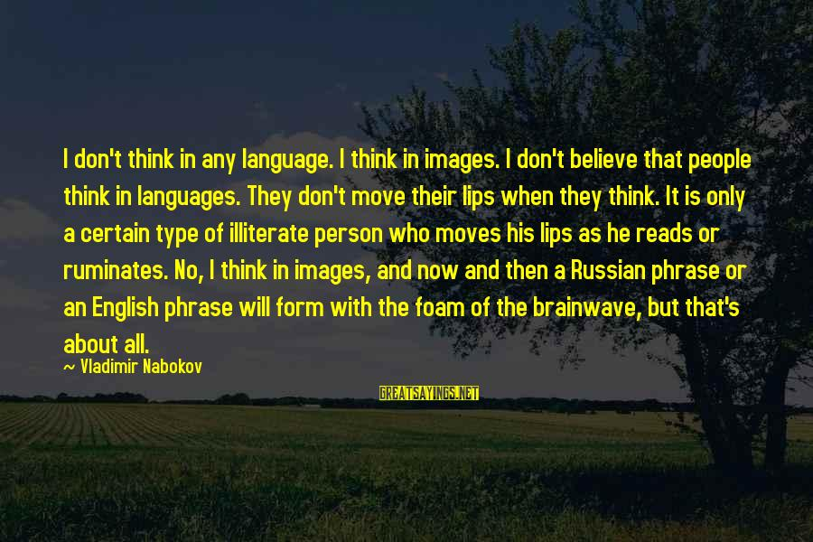 English Phrase Sayings By Vladimir Nabokov: I don't think in any language. I think in images. I don't believe that people