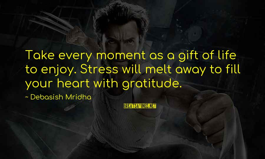 Enjoy Every Moment In Life Sayings By Debasish Mridha: Take every moment as a gift of life to enjoy. Stress will melt away to