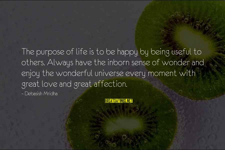 Enjoy Every Moment In Life Sayings By Debasish Mridha: The purpose of life is to be happy by being useful to others. Always have