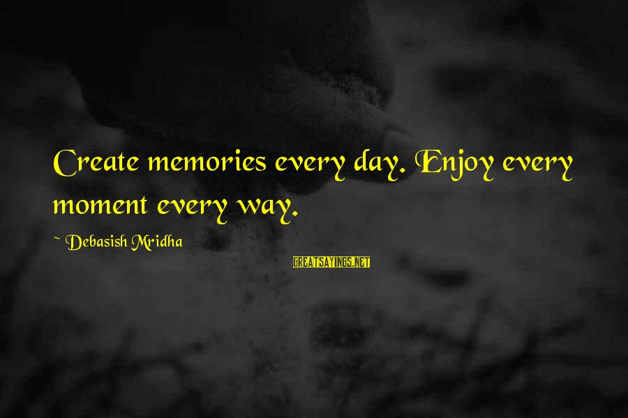 Enjoy Every Moment In Life Sayings By Debasish Mridha: Create memories every day. Enjoy every moment every way.