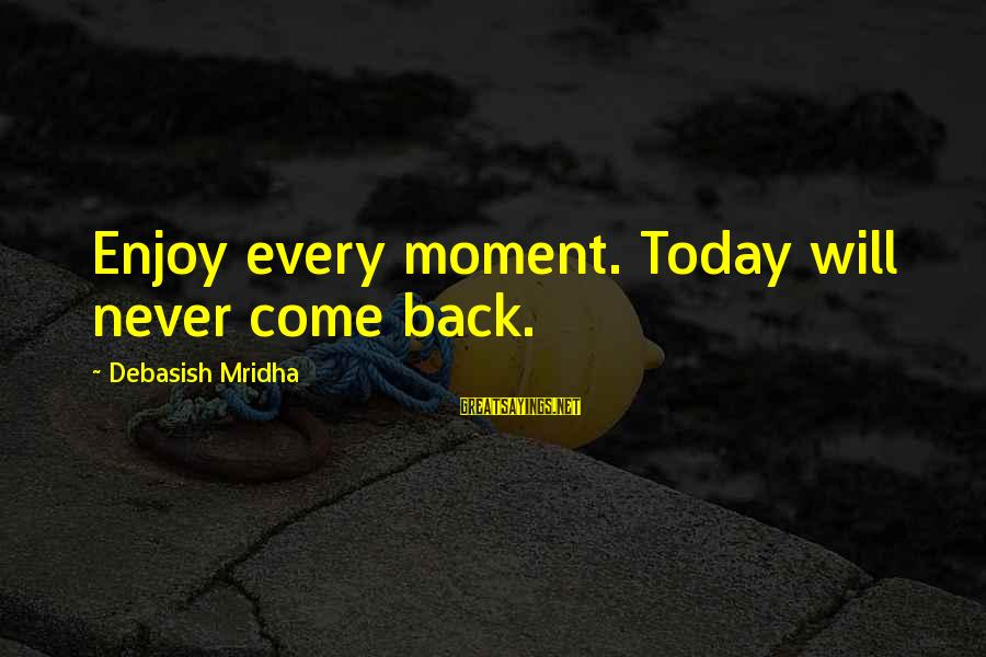 Enjoy Every Moment In Life Sayings By Debasish Mridha: Enjoy every moment. Today will never come back.