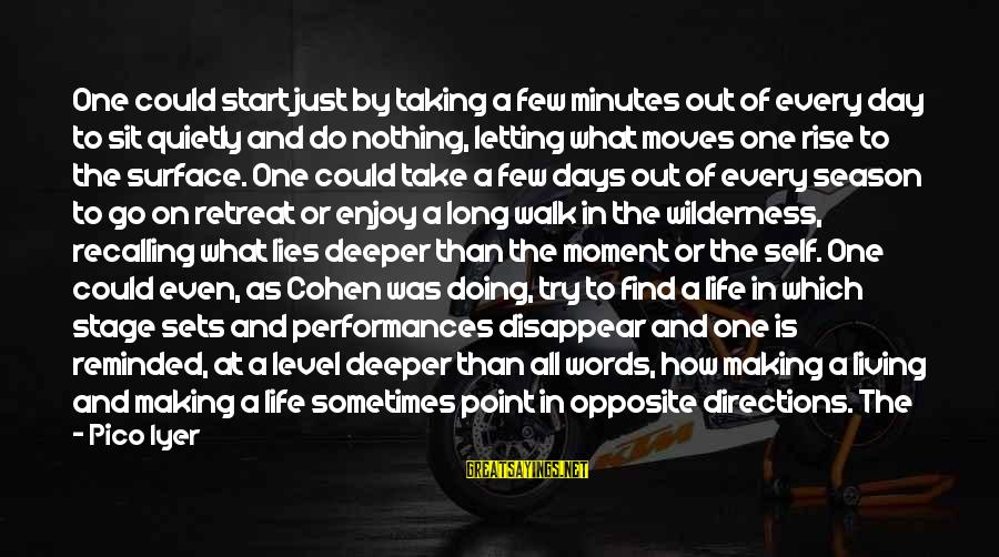 Enjoy Every Moment In Life Sayings By Pico Iyer: One could start just by taking a few minutes out of every day to sit