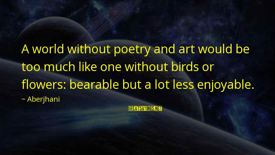 Enjoyable Quotes Sayings By Aberjhani: A world without poetry and art would be too much like one without birds or