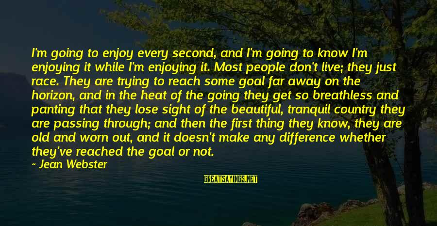 Enjoying Every Second Sayings By Jean Webster: I'm going to enjoy every second, and I'm going to know I'm enjoying it while