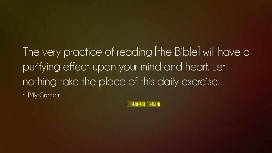 Enjoying Rainy Season Sayings By Billy Graham: The very practice of reading [the Bible] will have a purifying effect upon your mind