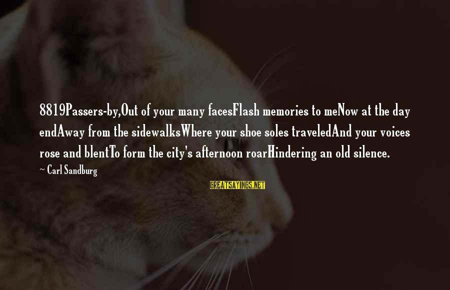 Enjoying Rainy Season Sayings By Carl Sandburg: 8819Passers-by,Out of your many facesFlash memories to meNow at the day endAway from the sidewalksWhere
