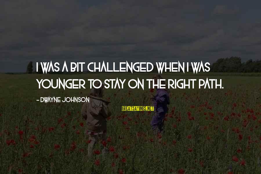 Enjoying Rainy Season Sayings By Dwayne Johnson: I was a bit challenged when I was younger to stay on the right path.
