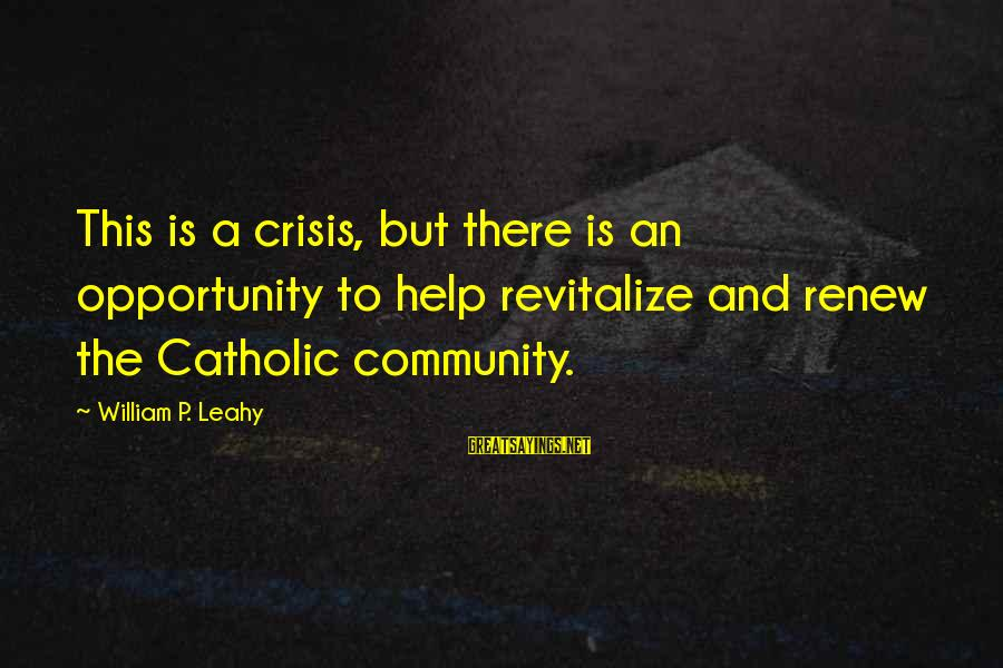 Enjoying The Raindrops Sayings By William P. Leahy: This is a crisis, but there is an opportunity to help revitalize and renew the
