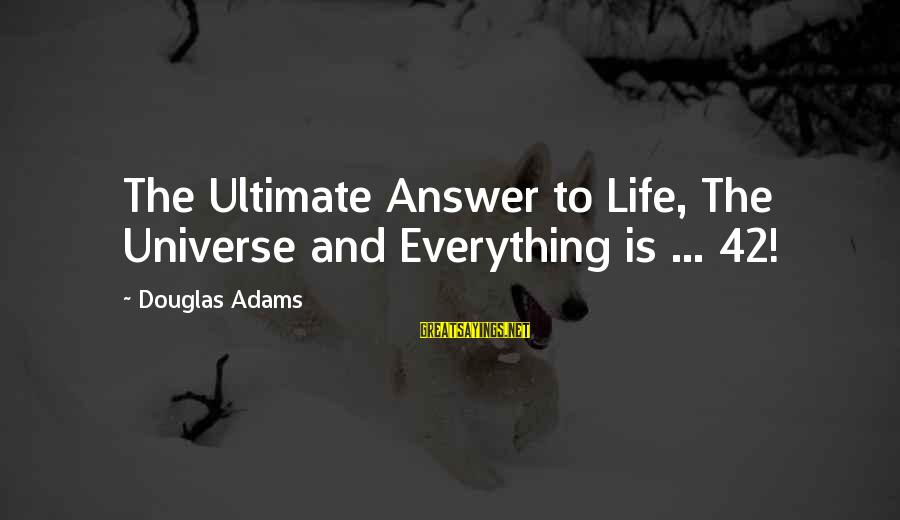 Enjoying Tour With Friends Sayings By Douglas Adams: The Ultimate Answer to Life, The Universe and Everything is ... 42!