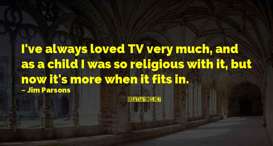Enjoying Tour With Friends Sayings By Jim Parsons: I've always loved TV very much, and as a child I was so religious with