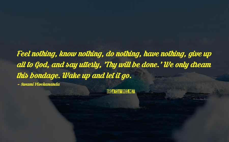 Enlightenment Advaita Sayings By Swami Vivekananda: Feel nothing, know nothing, do nothing, have nothing, give up all to God, and say