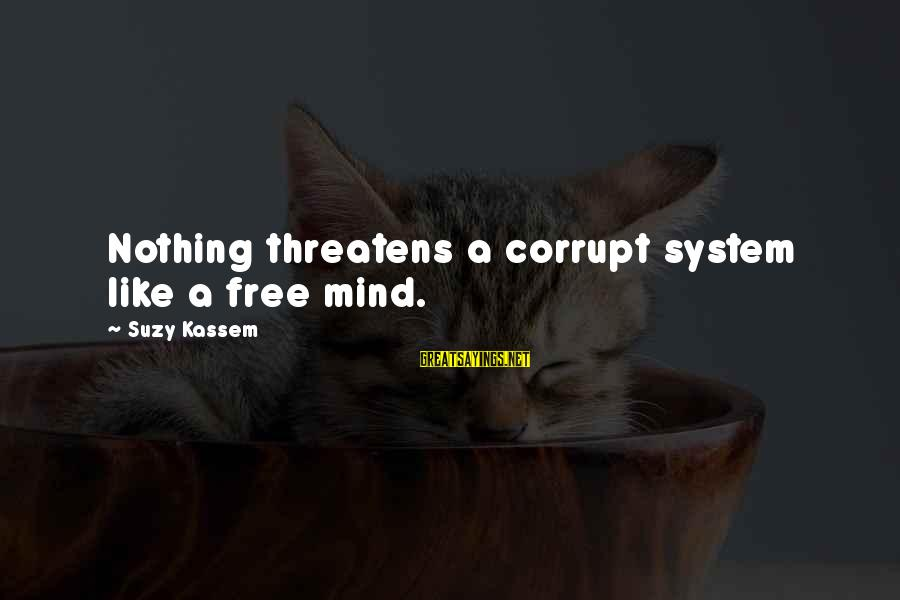 Enny Sayings By Suzy Kassem: Nothing threatens a corrupt system like a free mind.