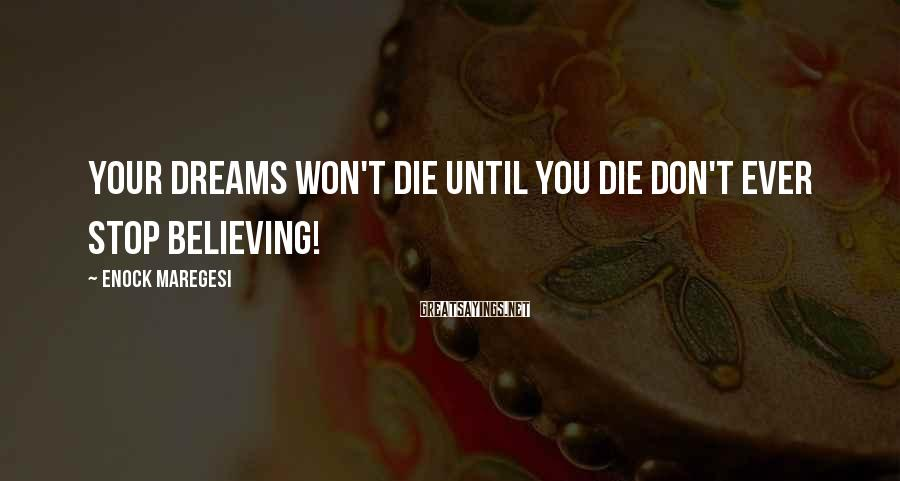 Enock Maregesi Sayings: Your dreams won't die until you die don't ever stop believing!