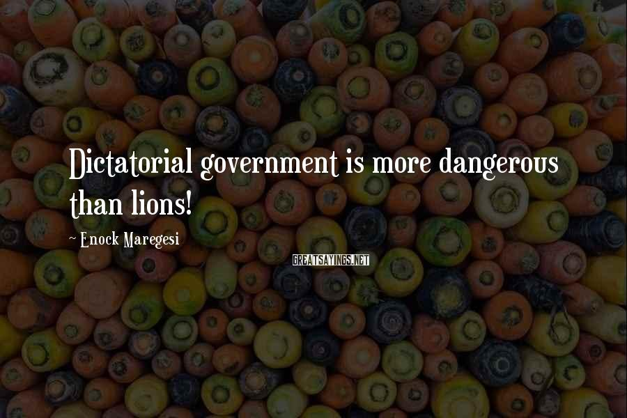 Enock Maregesi Sayings: Dictatorial government is more dangerous than lions!
