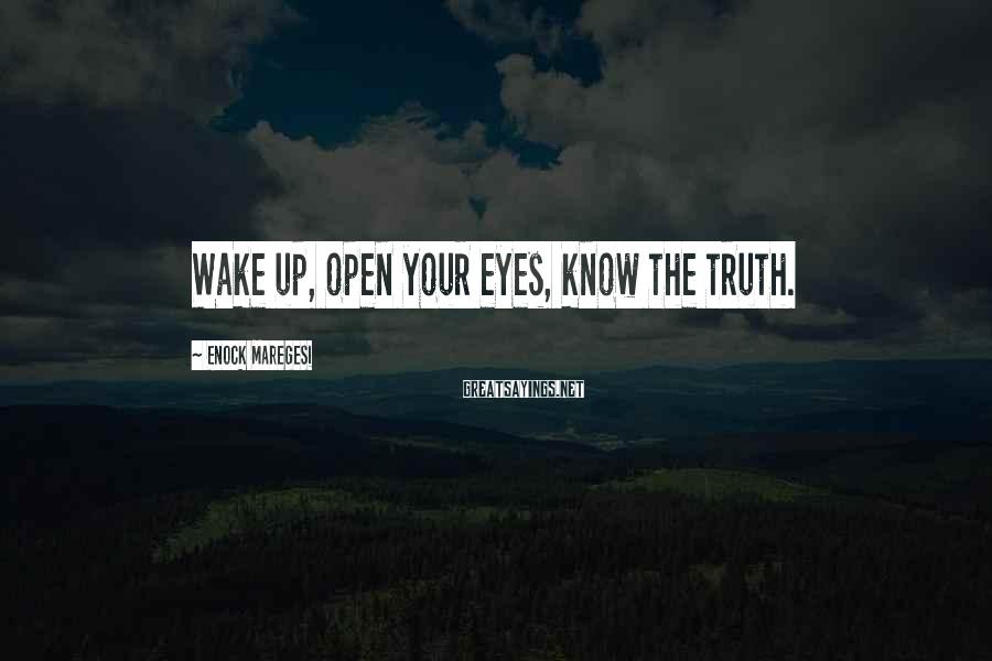 Enock Maregesi Sayings: Wake up, open your eyes, know the truth.