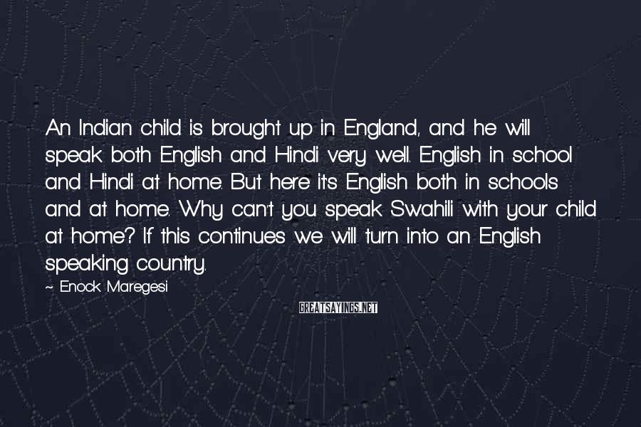 Enock Maregesi Sayings: An Indian child is brought up in England, and he will speak both English and
