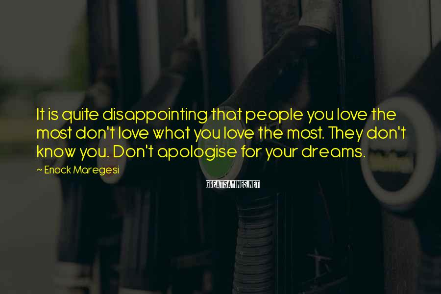 Enock Maregesi Sayings: It is quite disappointing that people you love the most don't love what you love