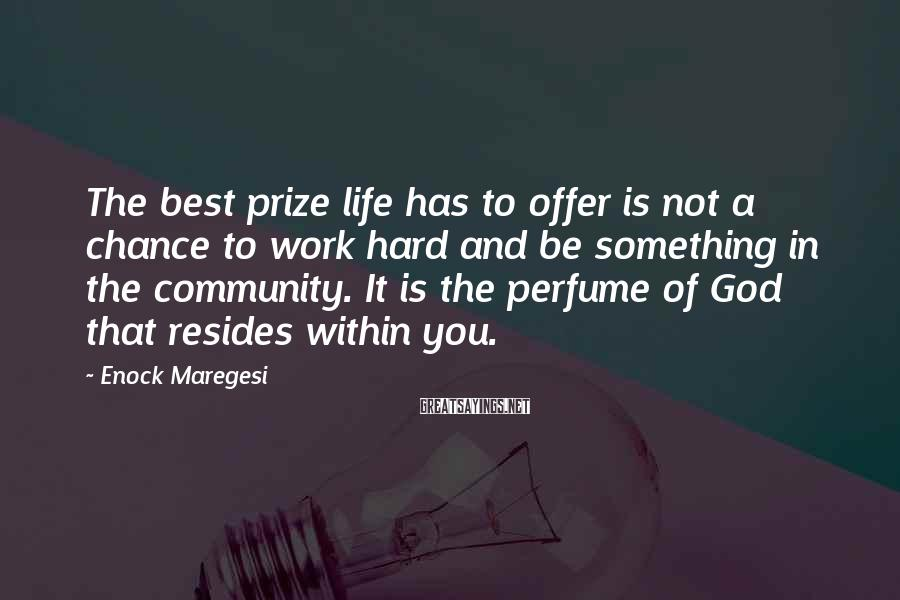 Enock Maregesi Sayings: The best prize life has to offer is not a chance to work hard and