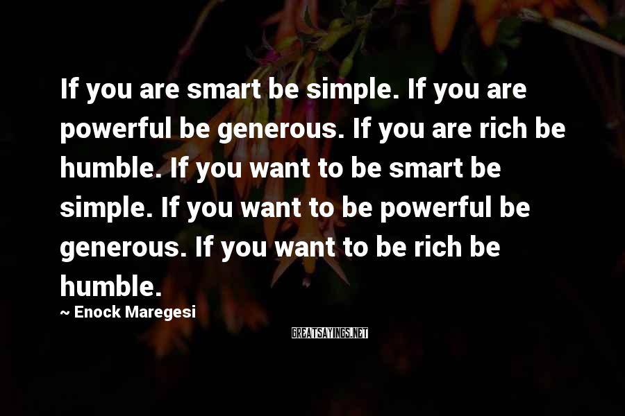 Enock Maregesi Sayings: If you are smart be simple. If you are powerful be generous. If you are