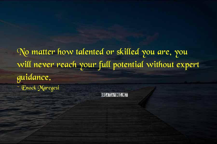 Enock Maregesi Sayings: No matter how talented or skilled you are, you will never reach your full potential