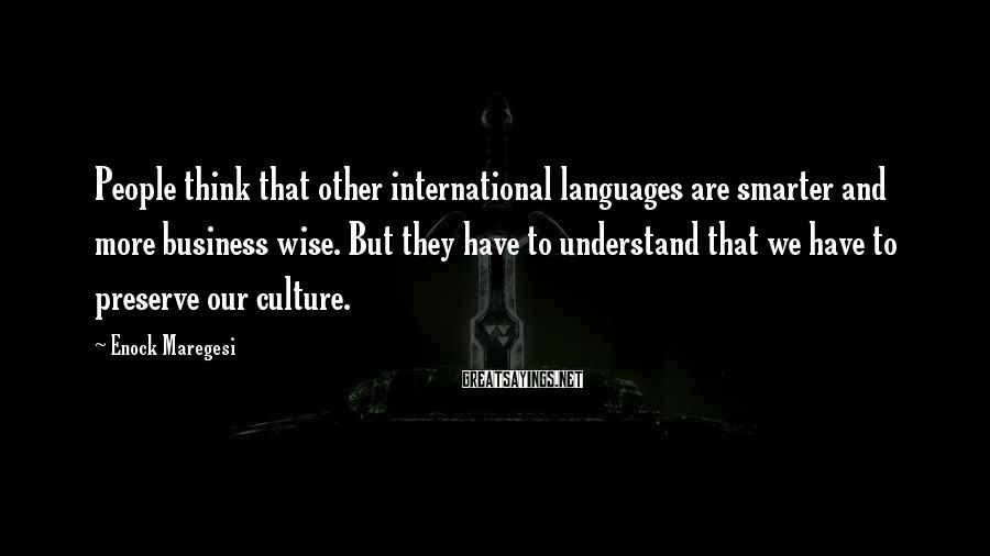 Enock Maregesi Sayings: People think that other international languages are smarter and more business wise. But they have