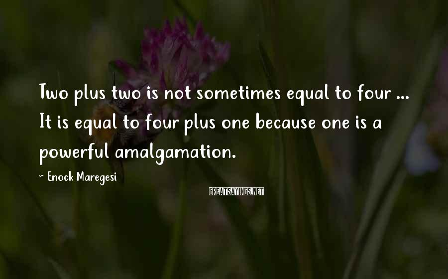Enock Maregesi Sayings: Two plus two is not sometimes equal to four ... It is equal to four