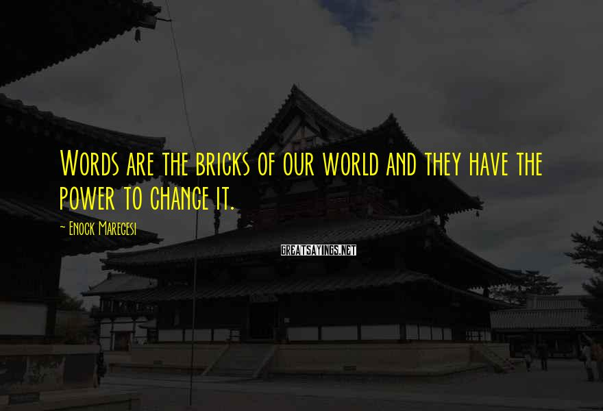 Enock Maregesi Sayings: Words are the bricks of our world and they have the power to change it.