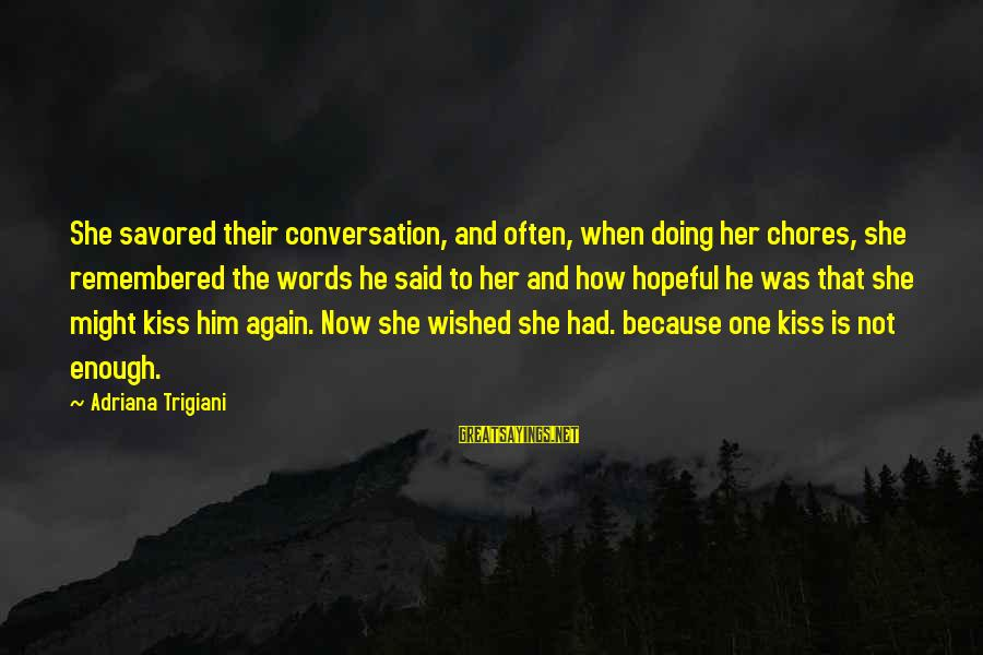 Enough Said Sayings By Adriana Trigiani: She savored their conversation, and often, when doing her chores, she remembered the words he