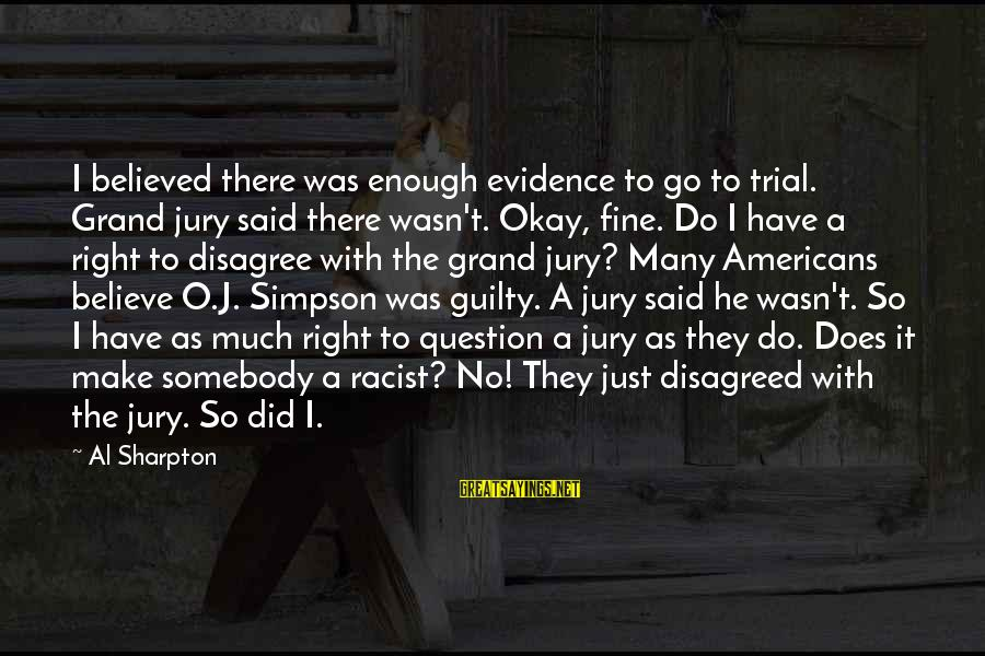 Enough Said Sayings By Al Sharpton: I believed there was enough evidence to go to trial. Grand jury said there wasn't.