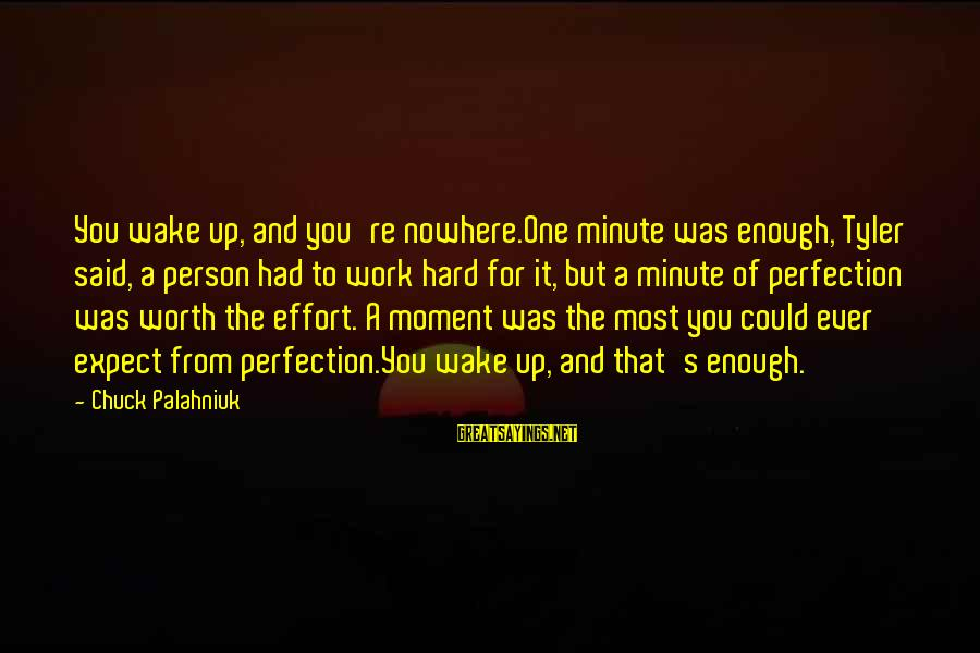 Enough Said Sayings By Chuck Palahniuk: You wake up, and you're nowhere.One minute was enough, Tyler said, a person had to