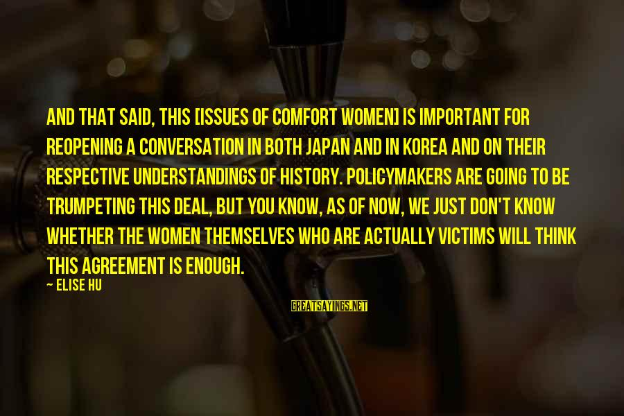Enough Said Sayings By Elise Hu: And that said, this [issues of comfort women] is important for reopening a conversation in