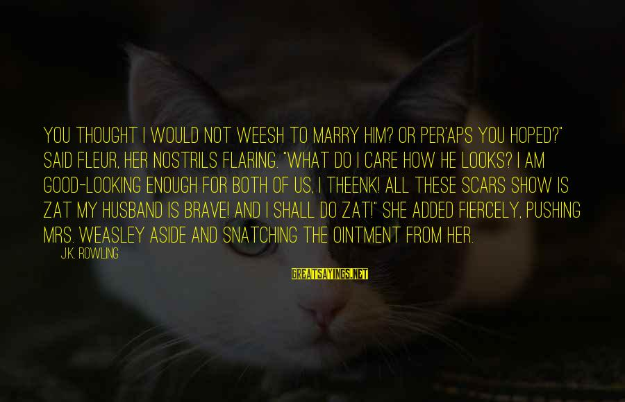 """Enough Said Sayings By J.K. Rowling: You thought I would not weesh to marry him? Or per'aps you hoped?"""" said Fleur,"""