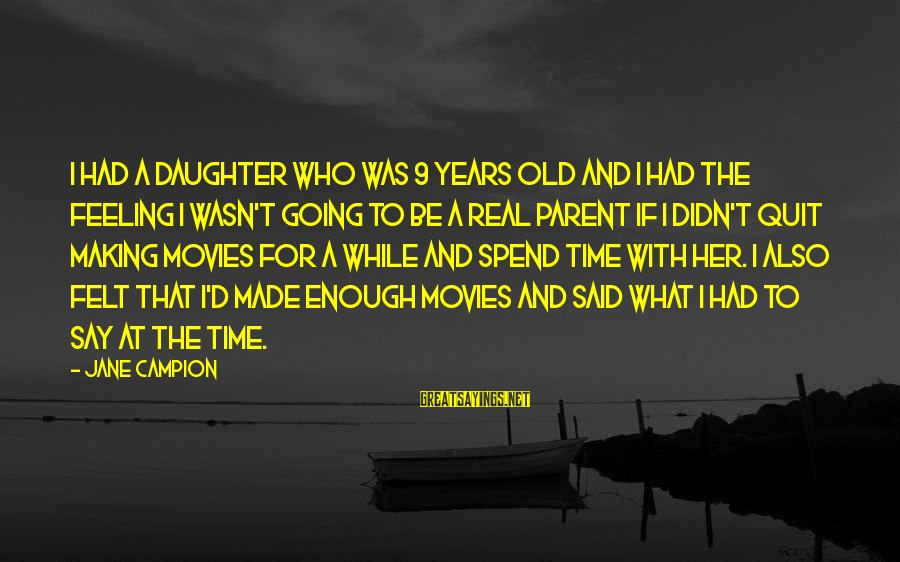 Enough Said Sayings By Jane Campion: I had a daughter who was 9 years old and I had the feeling I