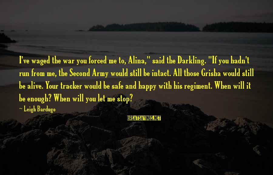 """Enough Said Sayings By Leigh Bardugo: I've waged the war you forced me to, Alina,"""" said the Darkling. """"If you hadn't"""