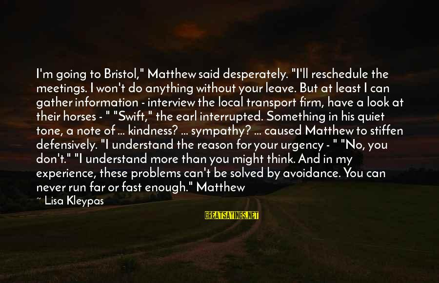 """Enough Said Sayings By Lisa Kleypas: I'm going to Bristol,"""" Matthew said desperately. """"I'll reschedule the meetings. I won't do anything"""