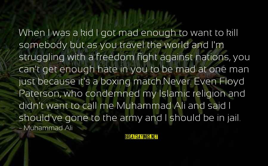 Enough Said Sayings By Muhammad Ali: When I was a kid I got mad enough to want to kill somebody but