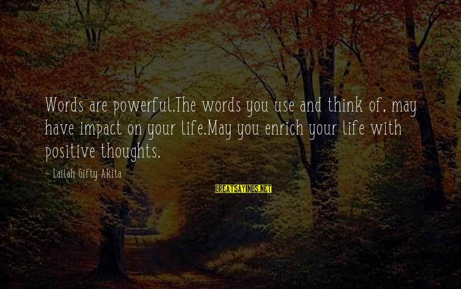 Enrich Your Life Sayings By Lailah Gifty Akita: Words are powerful.The words you use and think of, may have impact on your life.May
