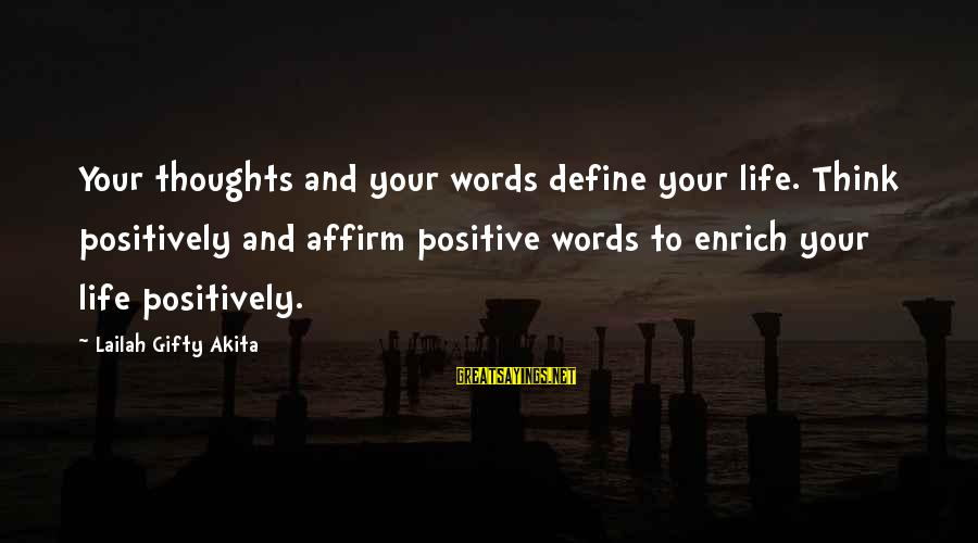 Enrich Your Life Sayings By Lailah Gifty Akita: Your thoughts and your words define your life. Think positively and affirm positive words to