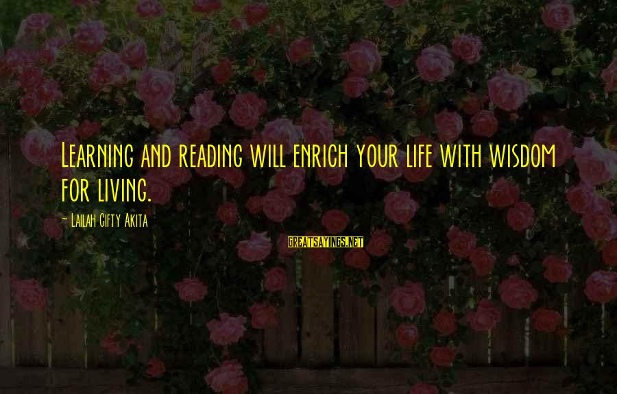 Enrich Your Life Sayings By Lailah Gifty Akita: Learning and reading will enrich your life with wisdom for living.