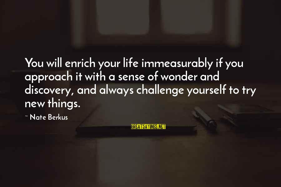 Enrich Your Life Sayings By Nate Berkus: You will enrich your life immeasurably if you approach it with a sense of wonder