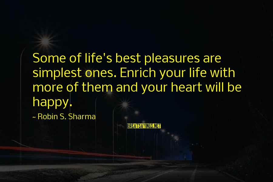 Enrich Your Life Sayings By Robin S. Sharma: Some of life's best pleasures are simplest ones. Enrich your life with more of them