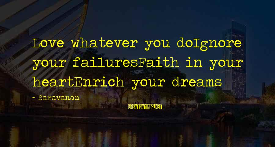 Enrich Your Life Sayings By Saravanan: Love whatever you doIgnore your failuresFaith in your heartEnrich your dreams