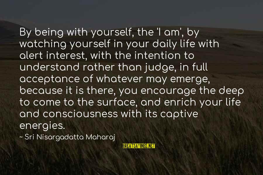 Enrich Your Life Sayings By Sri Nisargadatta Maharaj: By being with yourself, the 'I am', by watching yourself in your daily life with