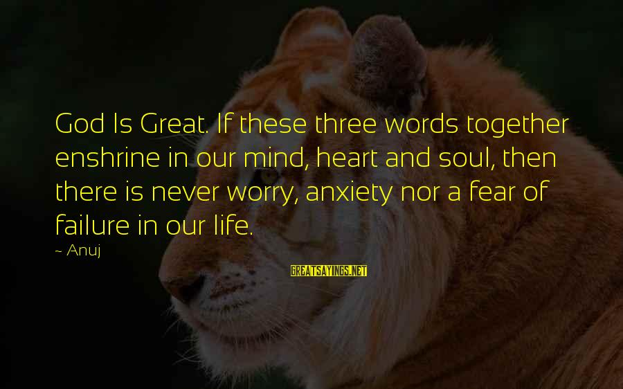 Enshrine Sayings By Anuj: God Is Great. If these three words together enshrine in our mind, heart and soul,