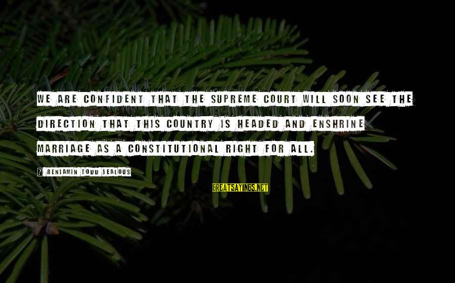 Enshrine Sayings By Benjamin Todd Jealous: We are confident that the Supreme Court will soon see the direction that this country