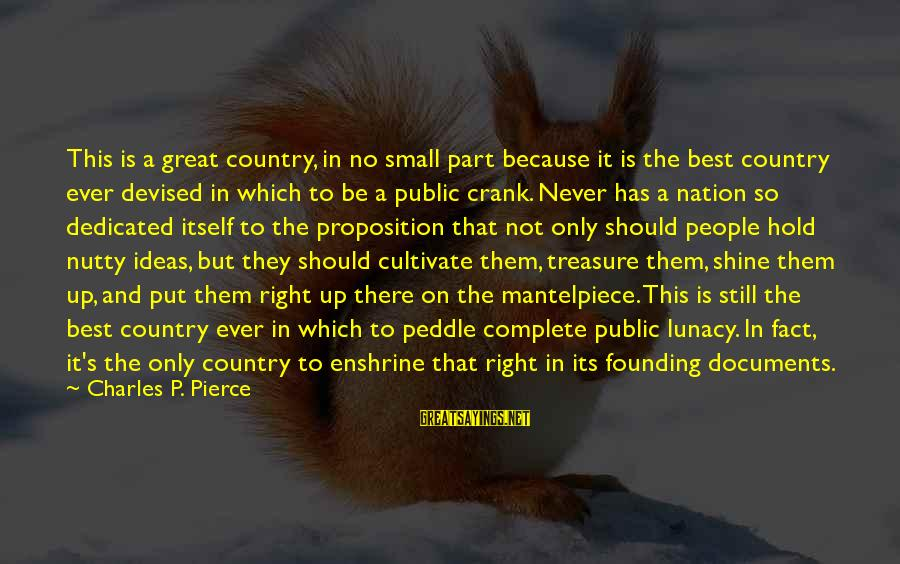 Enshrine Sayings By Charles P. Pierce: This is a great country, in no small part because it is the best country