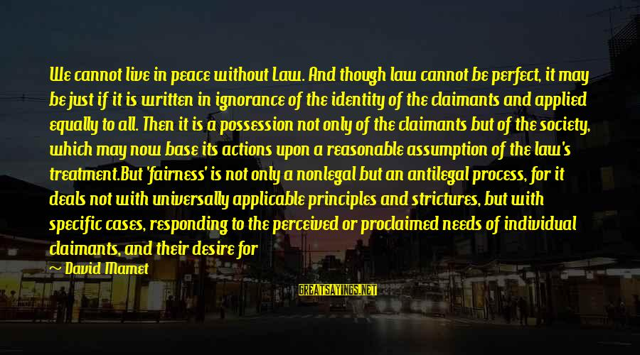 Enshrine Sayings By David Mamet: We cannot live in peace without Law. And though law cannot be perfect, it may