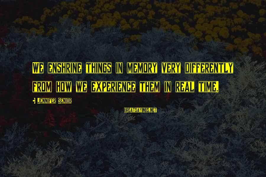 Enshrine Sayings By Jennifer Senior: We enshrine things in memory very differently from how we experience them in real time.