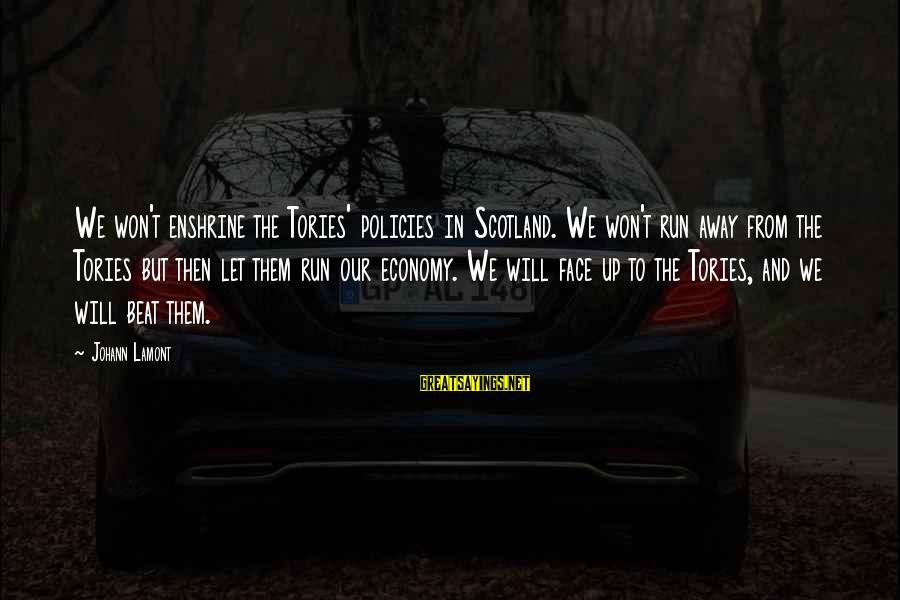 Enshrine Sayings By Johann Lamont: We won't enshrine the Tories' policies in Scotland. We won't run away from the Tories