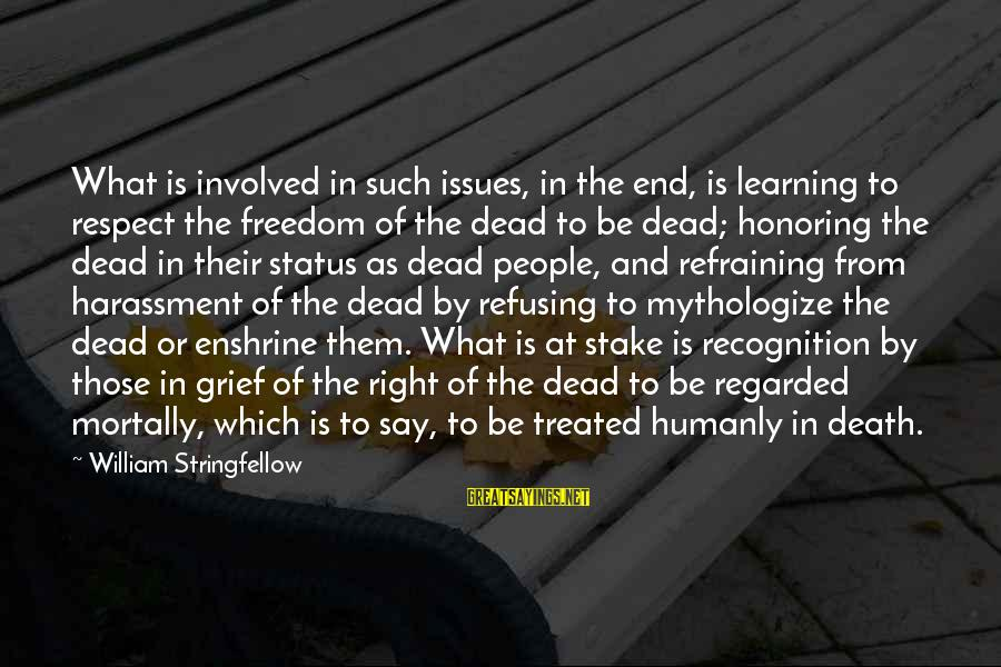 Enshrine Sayings By William Stringfellow: What is involved in such issues, in the end, is learning to respect the freedom